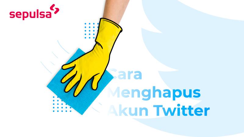 Cara Menghapus Akun Twitter Terbaru 2019 Sepulsa